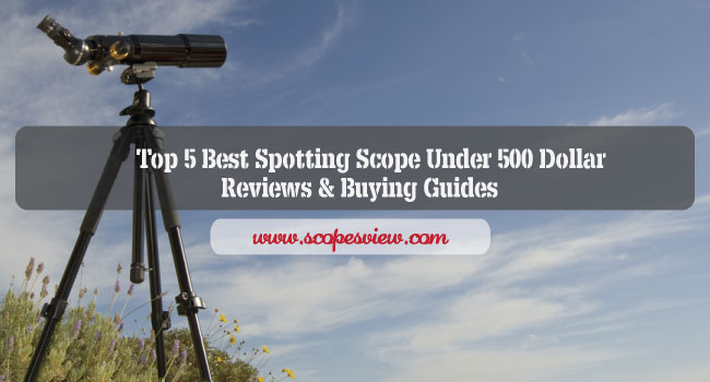 Top 5 Best Spotting Scope Under 500 Dollar