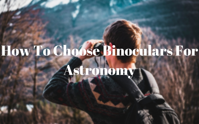 How to Choose Binoculars for Astronomy